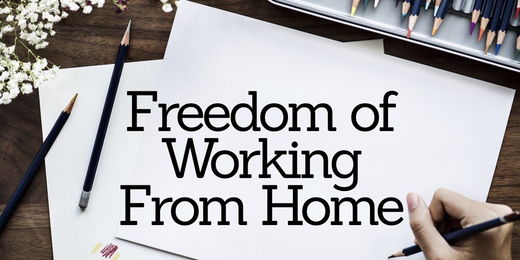 Freedom of Working From Home