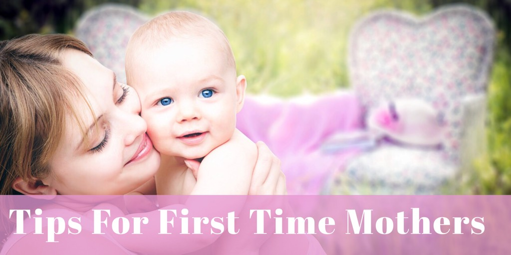 Tips For First Time Mothers