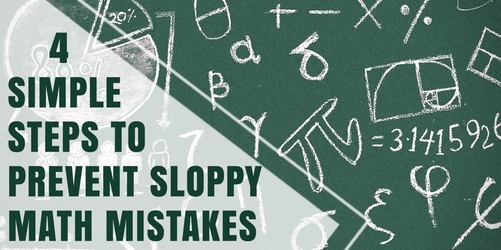 4 Simple Steps to Prevent Sloppy Math Mistakes