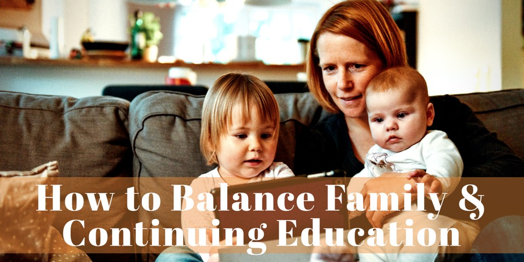 How to Balance Family & Continuing Education