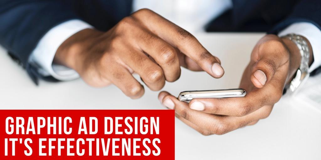 GRAPHIC AD DESIGN   IT'S EFFECTIVENESS