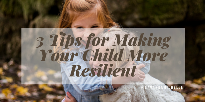 3 Tips for Making Your Child More Resilient