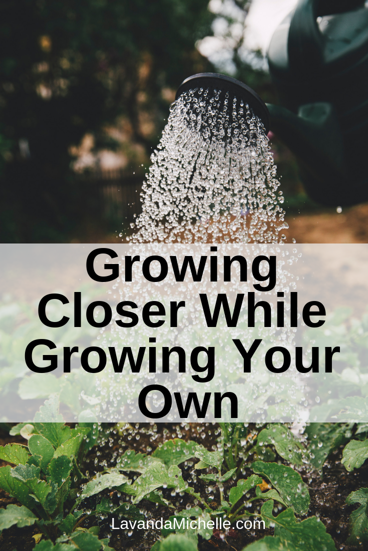 Growing Closer While Growing Your Own (1)