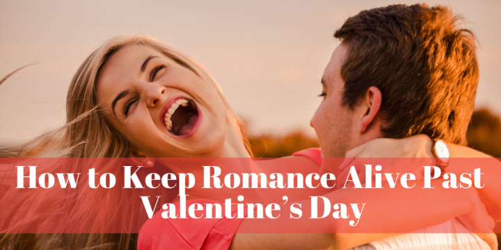How to Keep Romance Alive Past Valentine's Day