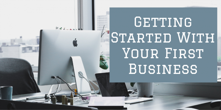 Getting Started With Your First Business