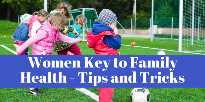 Women Key to Family Health – Tips and Tricks