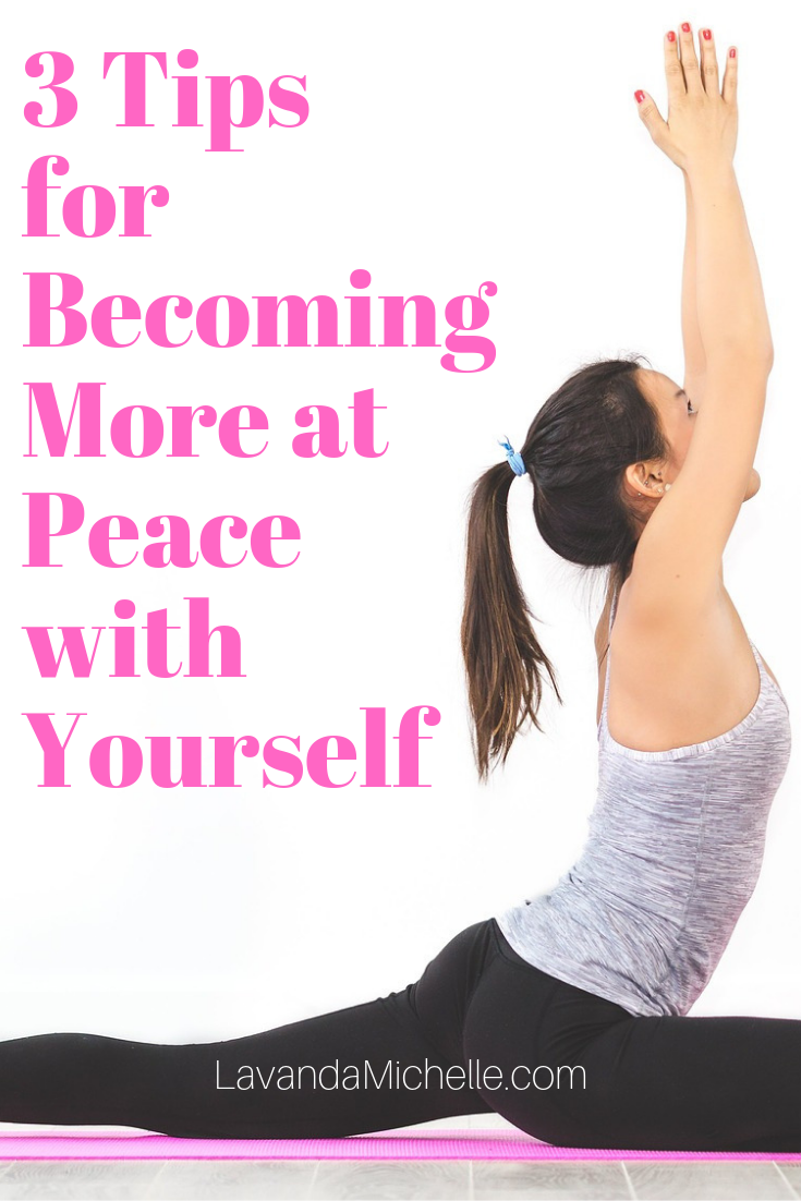 3 Tips for Becoming More at Peace with Yourself
