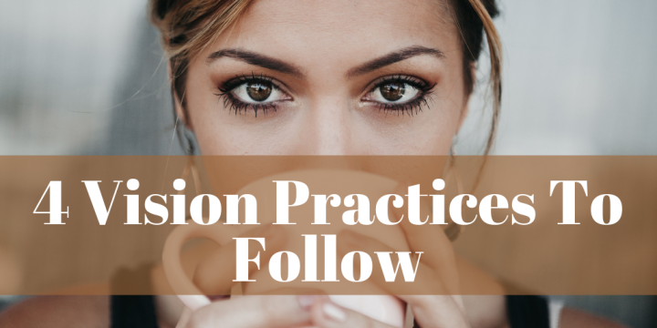 4 Vision Practices To Follow