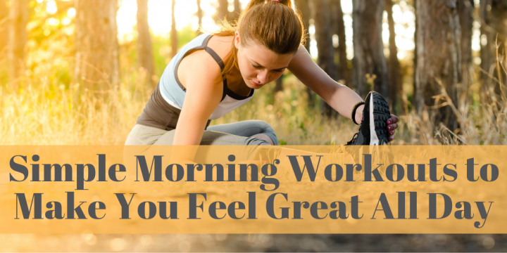 Simple Morning Workouts to Make You Feel Great All Day