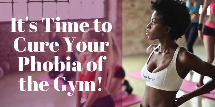It's Time to Cure Your Phobia of the Gym!