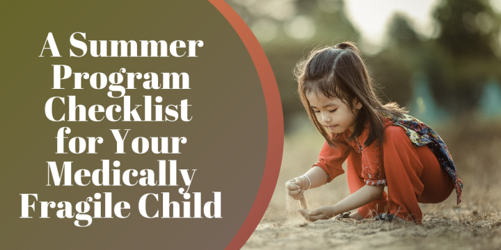A Summer Program Checklist for Your Medically Fragile Child