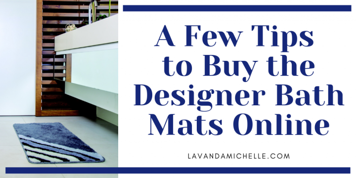 A Few Tips to Buy the Designer Bath Mats Online