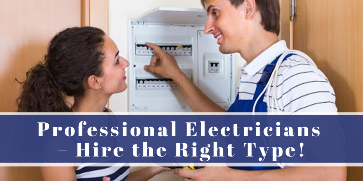 Professional Electricians – Hire the Right Type!