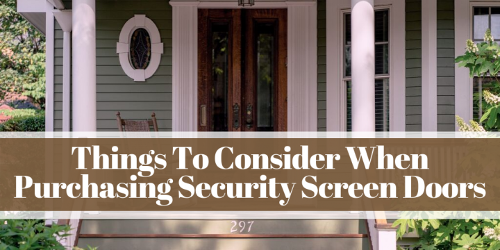 Things To Consider When Purchasing Security Screen Doors