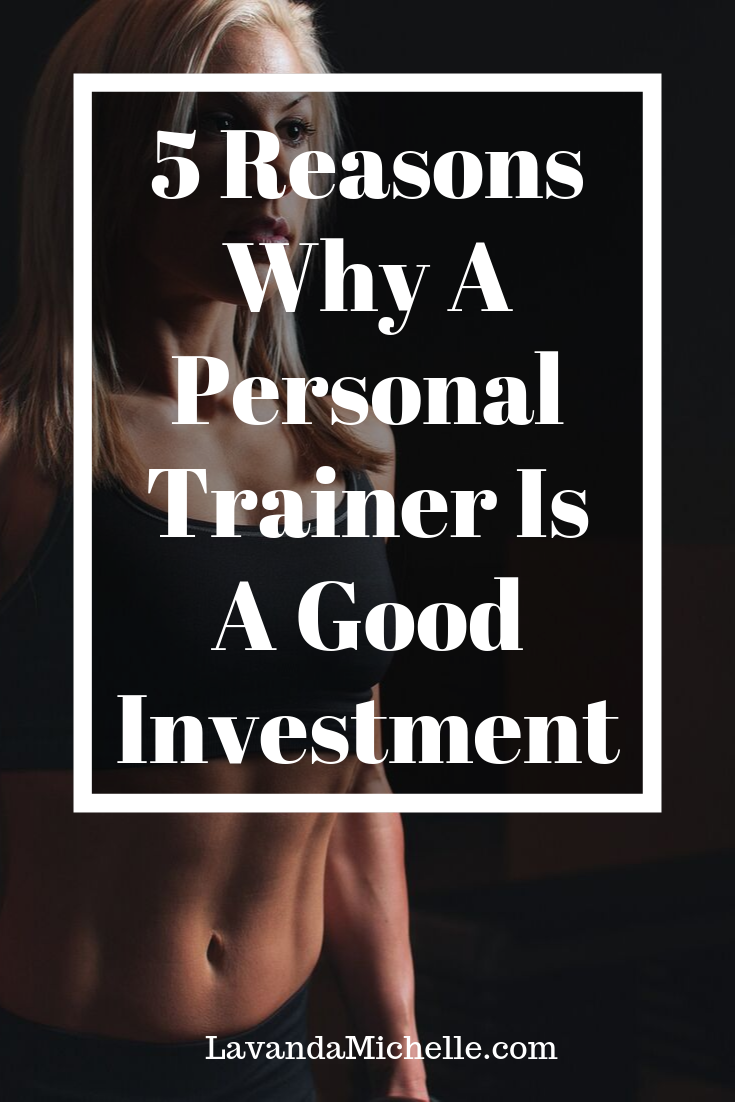 5 Reasons Why A Personal Trainer Is A Good Investment
