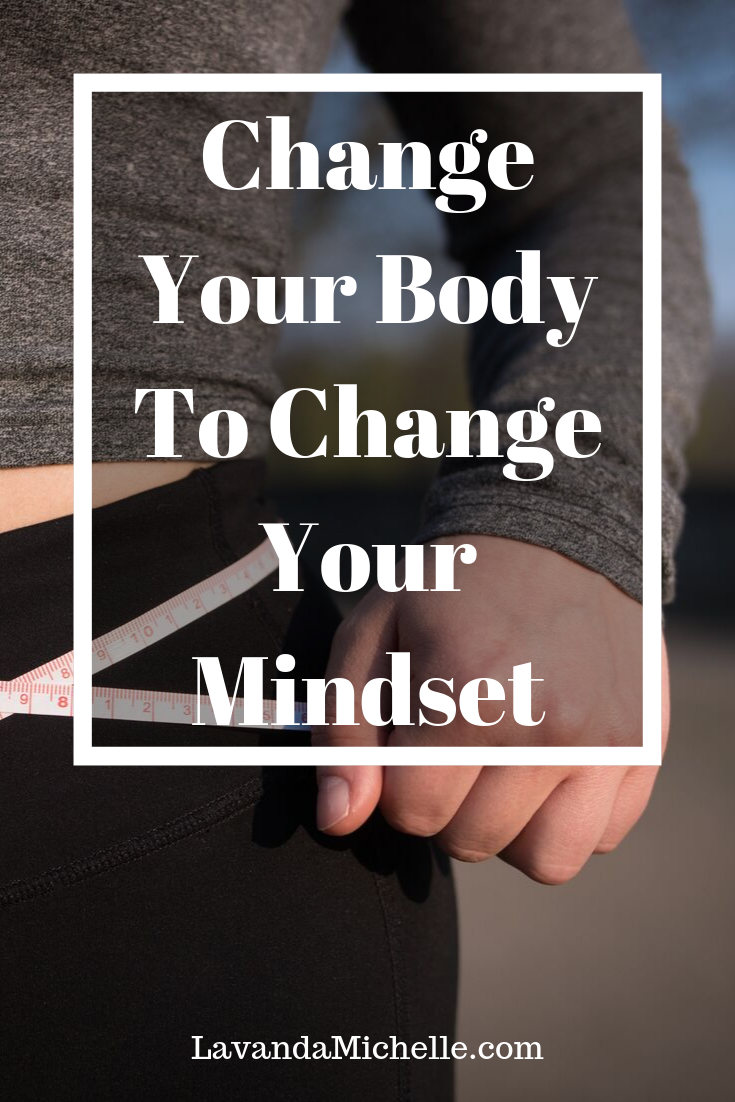 Change Your Body To Change Your Mindset