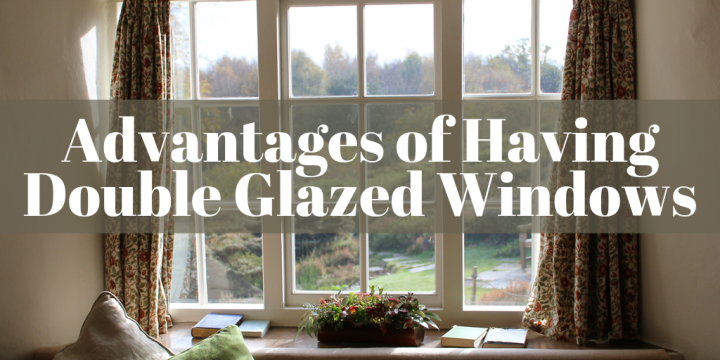 Advantages of Having Double Glazed Windows