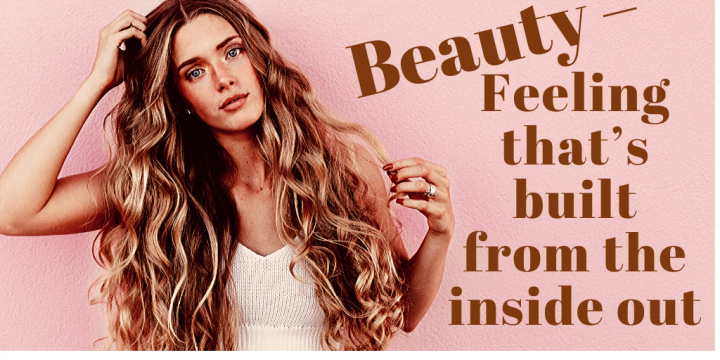 Beauty - feeling that's built from the inside out