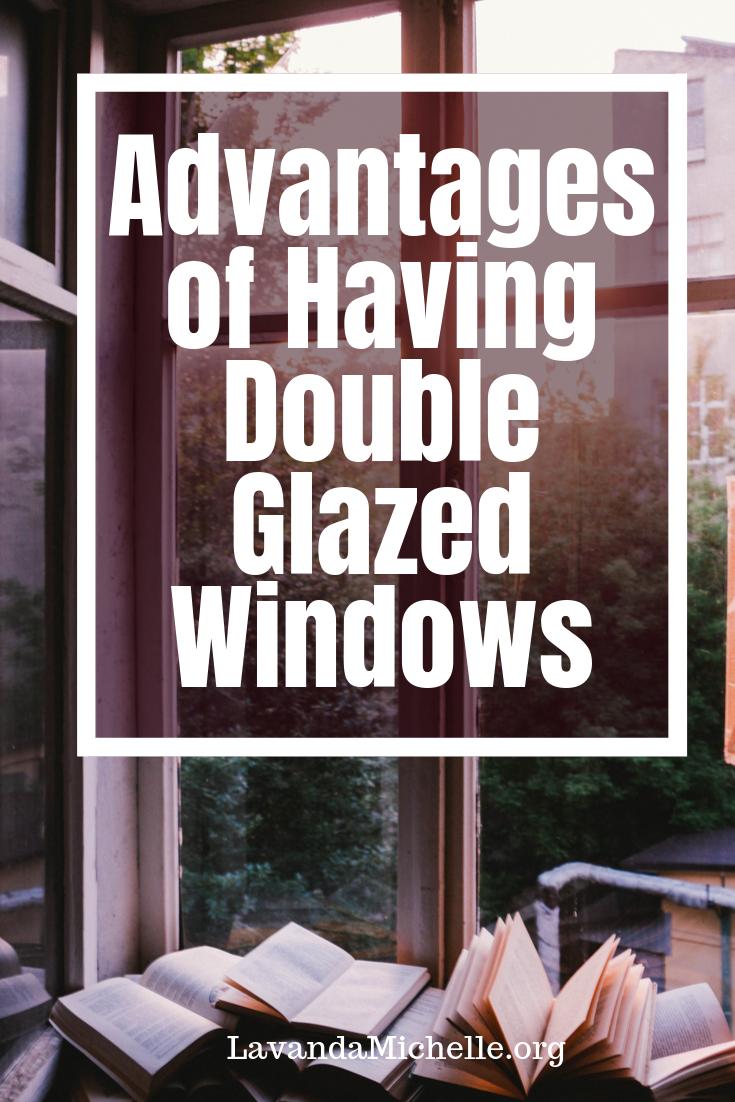 Advantages of Having Double Glazed Windows
