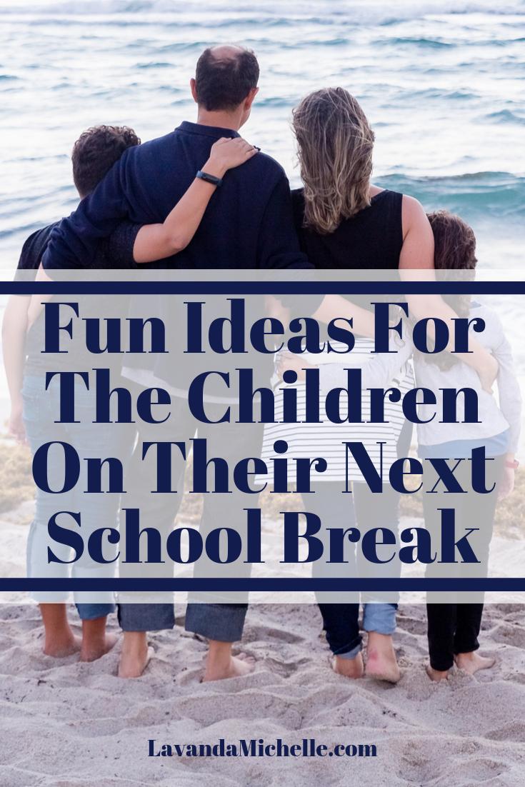 Fun Ideas For The Children On Their Next School Break