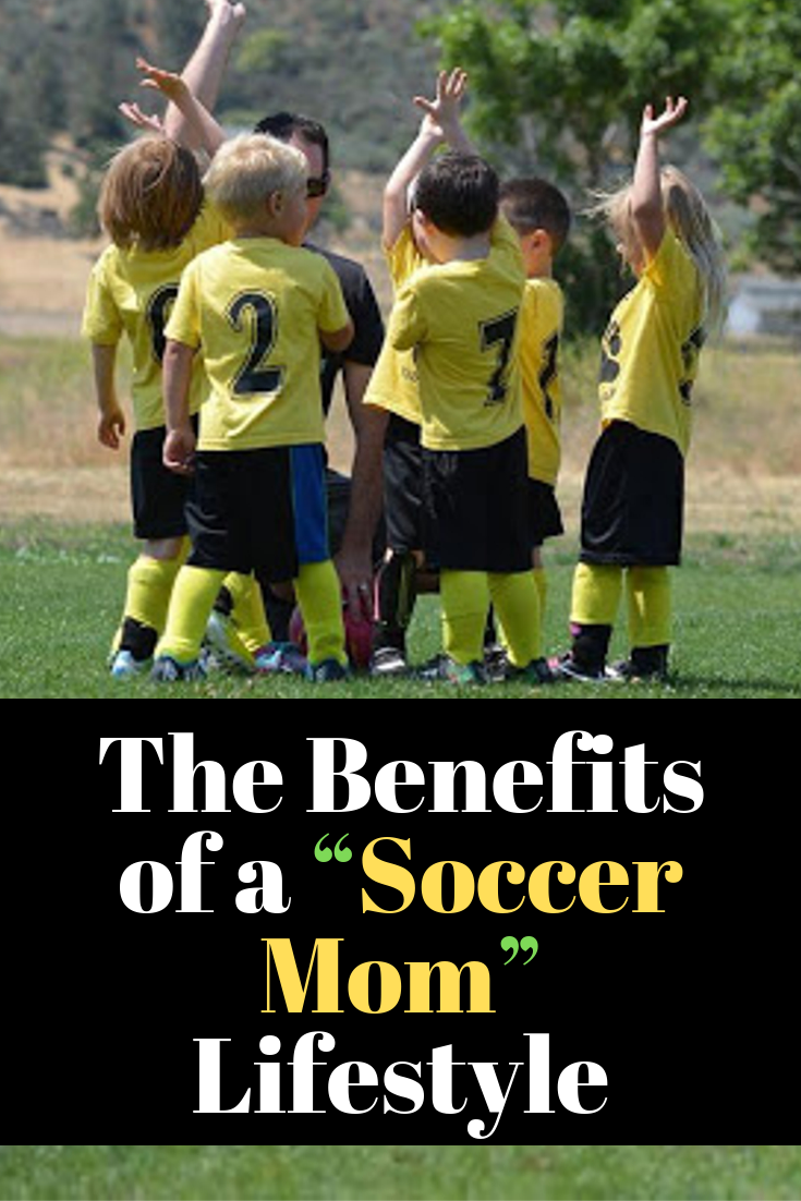 "The Benefits of a ""Soccer Mom"" Lifestyle"