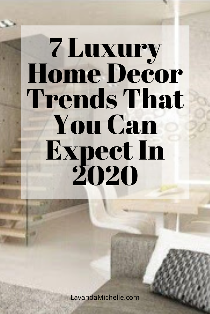 7 Luxury Home Decor Trends That You Can Expect In 2020