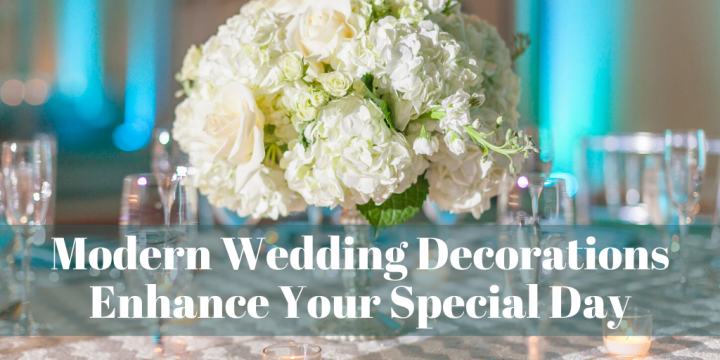 Modern Wedding Decorations Enhance Your Special Day