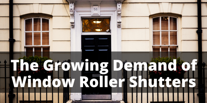 The Growing Demand of Window Roller Shutters