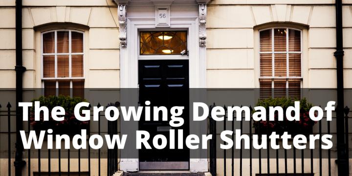 The Growing Demand of Window Roller Shutters