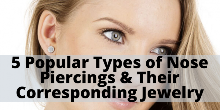 5 Popular Types of Nose Piercings & Their Corresponding Jewelry