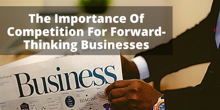 The Importance Of Competition For Forward-Thinking Businesses