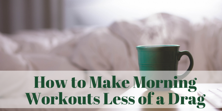 How to Make Morning Workouts Less of a Drag