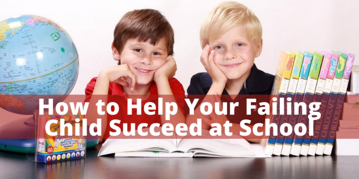 How to Help Your Failing Child Succeed at School