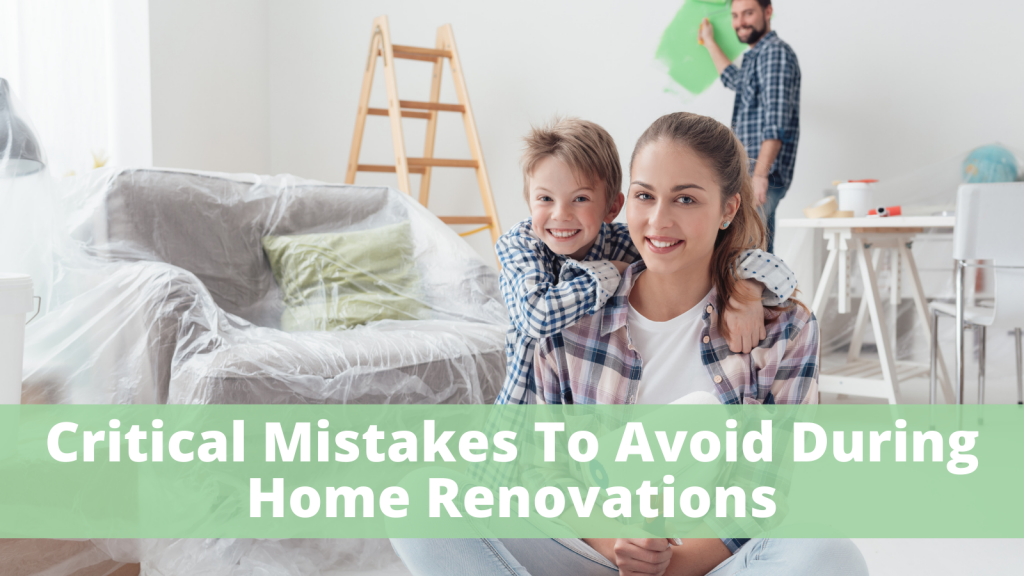 Critical Mistakes To Avoid During Home Renovations
