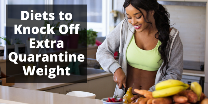 Diets to Knock Off Extra Quarantine Weight
