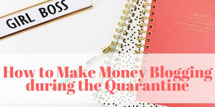 How to Make Money Blogging during the Quarantine