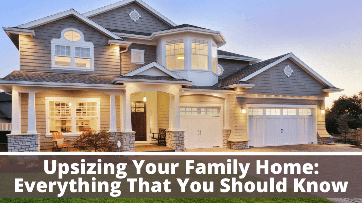 Upsizing Your Family Home: Everything That You Should Know