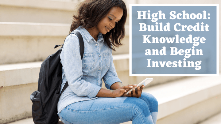 High School: Build Credit Knowledge and Begin Investing