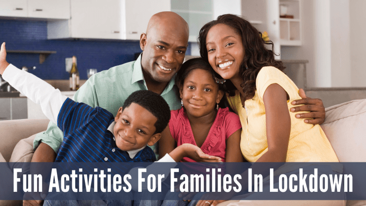 Fun Activities For Families In Lockdown