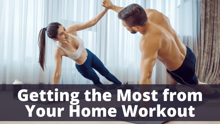Getting the Most from Your Home Workout