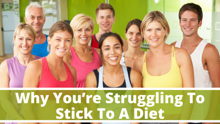 Why You're Struggling To Stick To A Diet