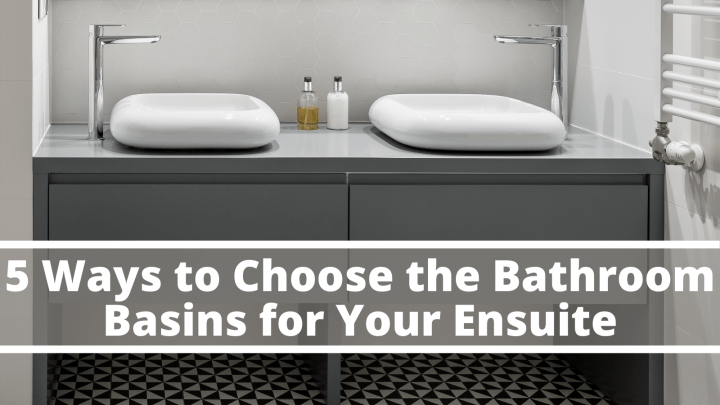 5 Ways to Choose the Bathroom Basins for Your Ensuite