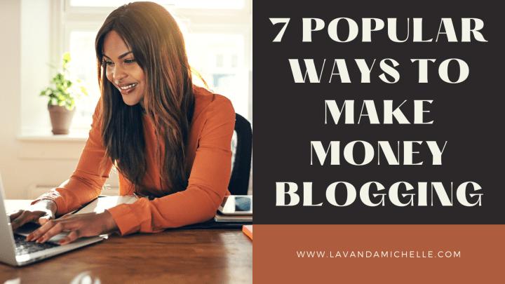 7 POPULAR WAYS TO MAKE MONEY BLOGGING