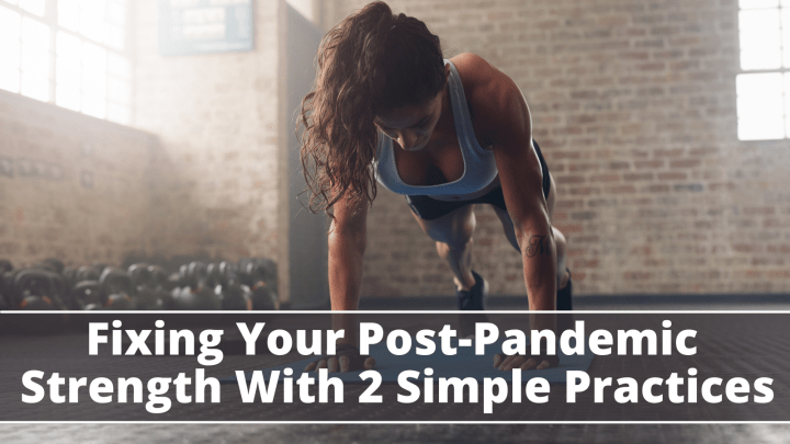 Fixing Your Post-Pandemic Strength With 2 Simple Practices