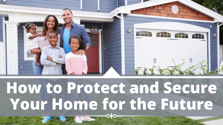 How to Protect and Secure Your Home for the Future