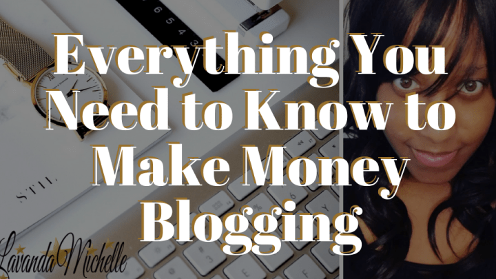 Everything You Need to Know to Make Money Blogging