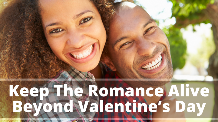 Keep The Romance Alive Beyond Valentine's Day