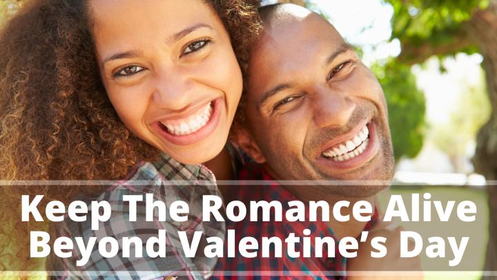 Keep The Romance Alive Beyond Valentine's Day