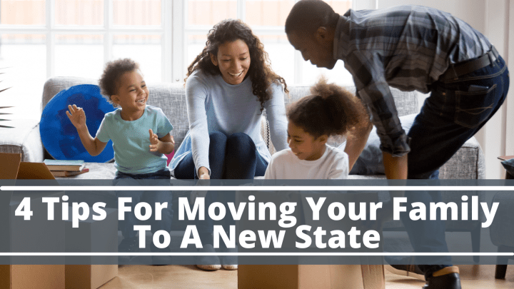 4 Tips For Moving Your Family To A New State