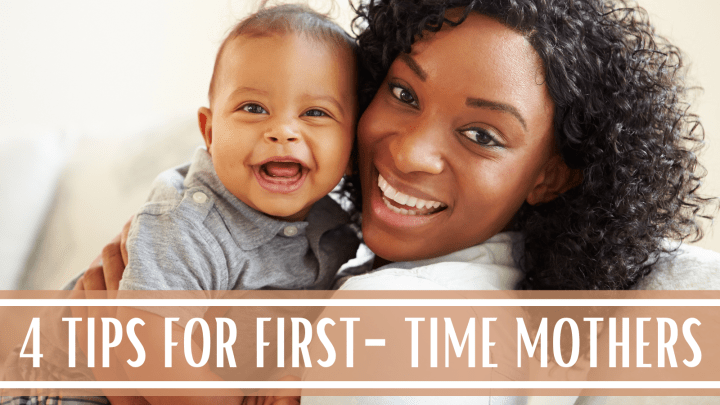 4 TIPS FOR FIRST-TIME MOTHERS